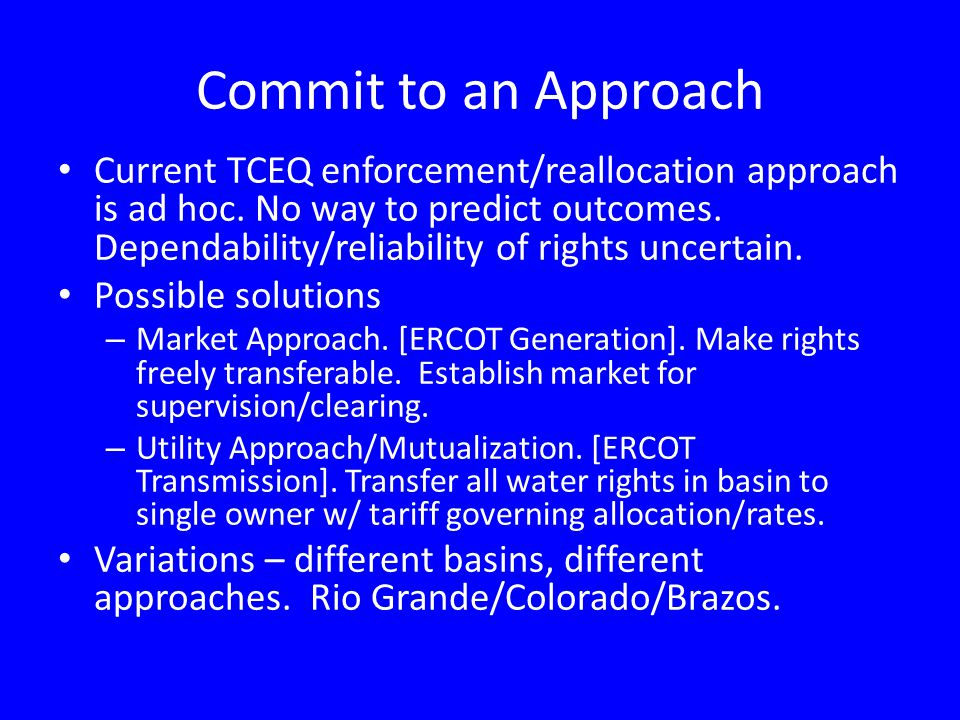 Commit to an Approach Current TCEQ enforcement/reallocation approach is ad hoc.