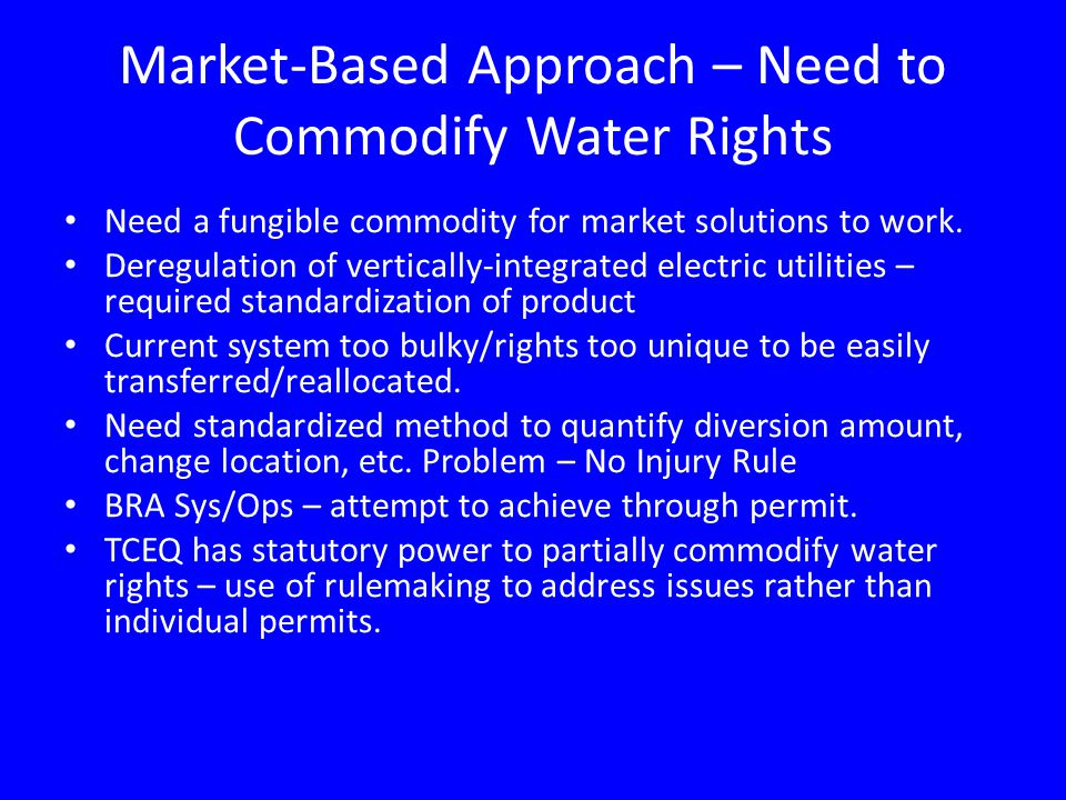 Market-Based Approach – Need to Commodify Water Rights Need a fungible commodity for market solutions to work.