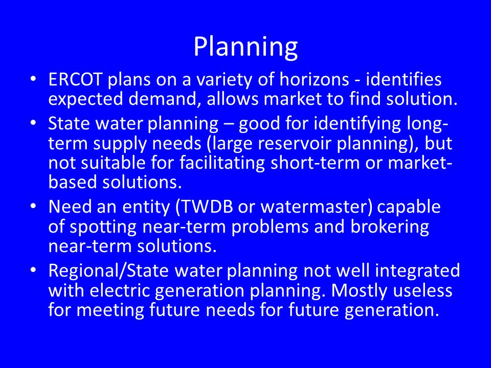 Planning ERCOT plans on a variety of horizons - identifies expected demand, allows market to find solution.