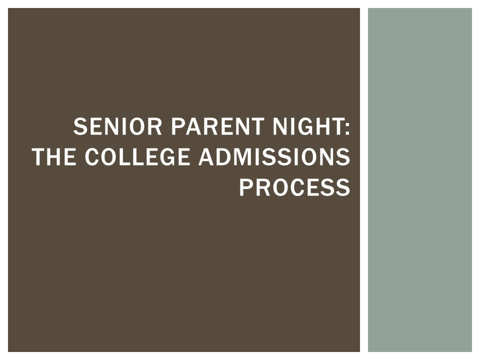 SENIOR PARENT NIGHT: THE COLLEGE ADMISSIONS PROCESS