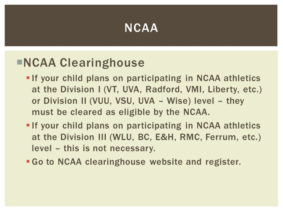  NCAA Clearinghouse  If your child plans on participating in NCAA athletics at the Division I (VT, UVA, Radford, VMI, Liberty, etc.) or Division II