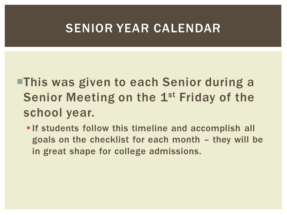  This was given to each Senior during a Senior Meeting on the 1 st Friday of the school year.  If students follow this timeline and accomplish all g