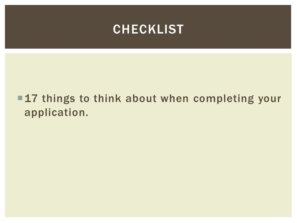  17 things to think about when completing your application. CHECKLIST