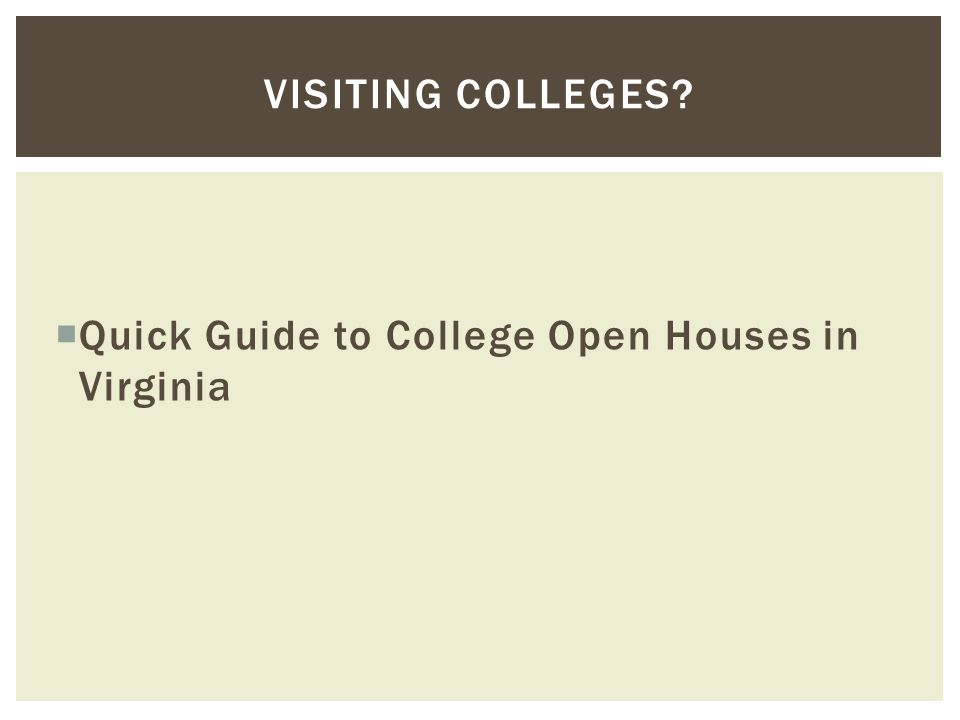  Quick Guide to College Open Houses in Virginia VISITING COLLEGES?