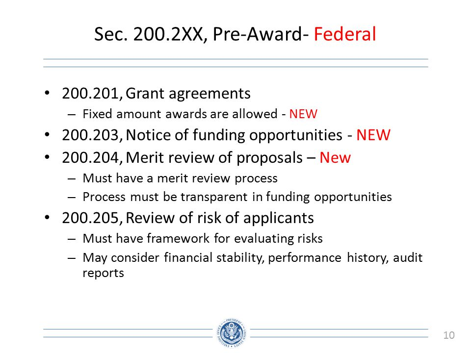 10 Sec. 200.2XX, Pre-Award- Federal 200.201, Grant agreements – Fixed amount awards are allowed - NEW 200.203, Notice of funding opportunities - NEW 2