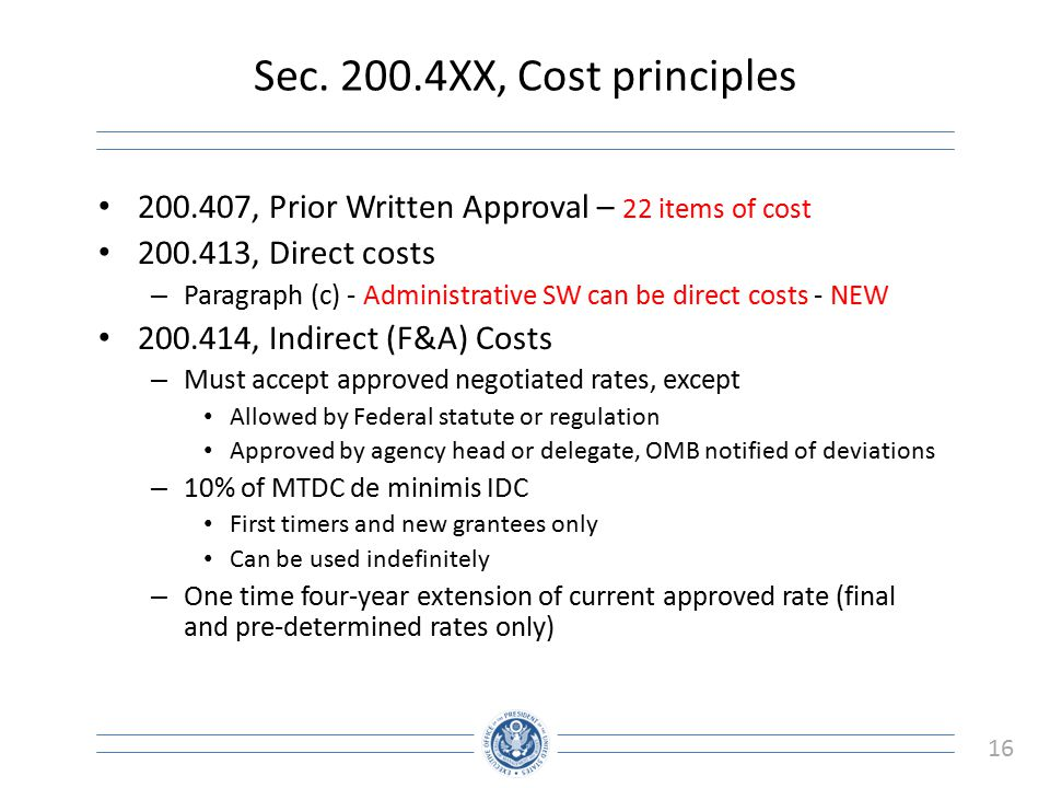 16 Sec. 200.4XX, Cost principles 200.407, Prior Written Approval – 22 items of cost 200.413, Direct costs – Paragraph (c) - Administrative SW can be d