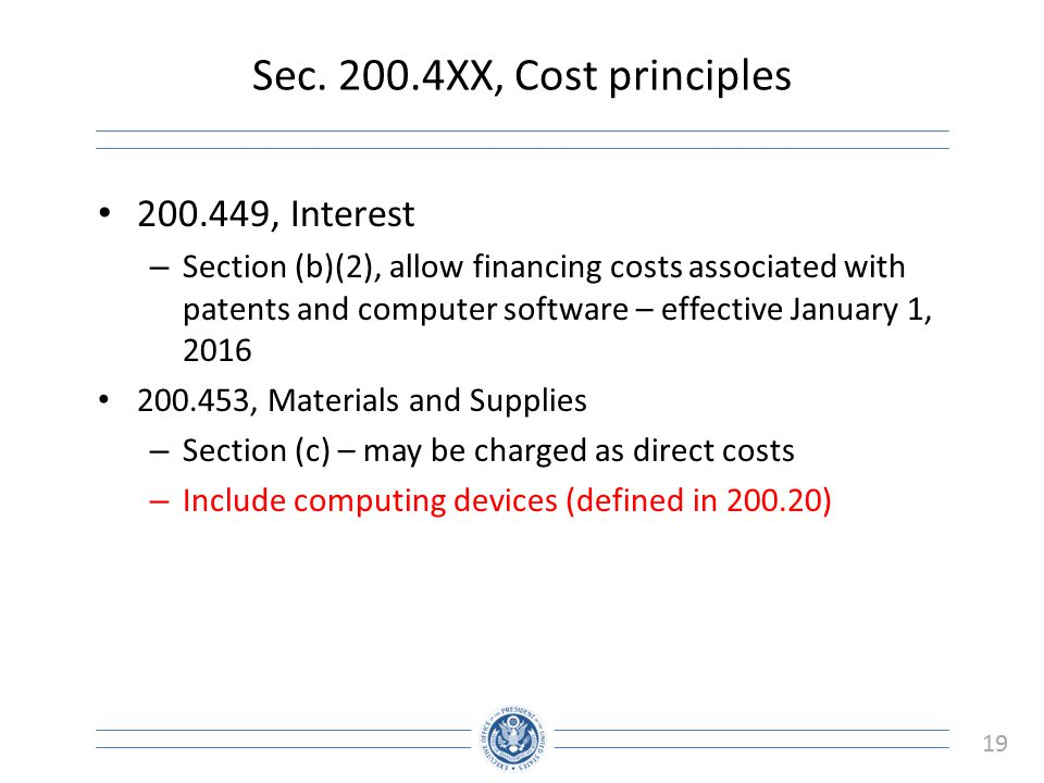 19 Sec. 200.4XX, Cost principles 200.449, Interest – Section (b)(2), allow financing costs associated with patents and computer software – effective J