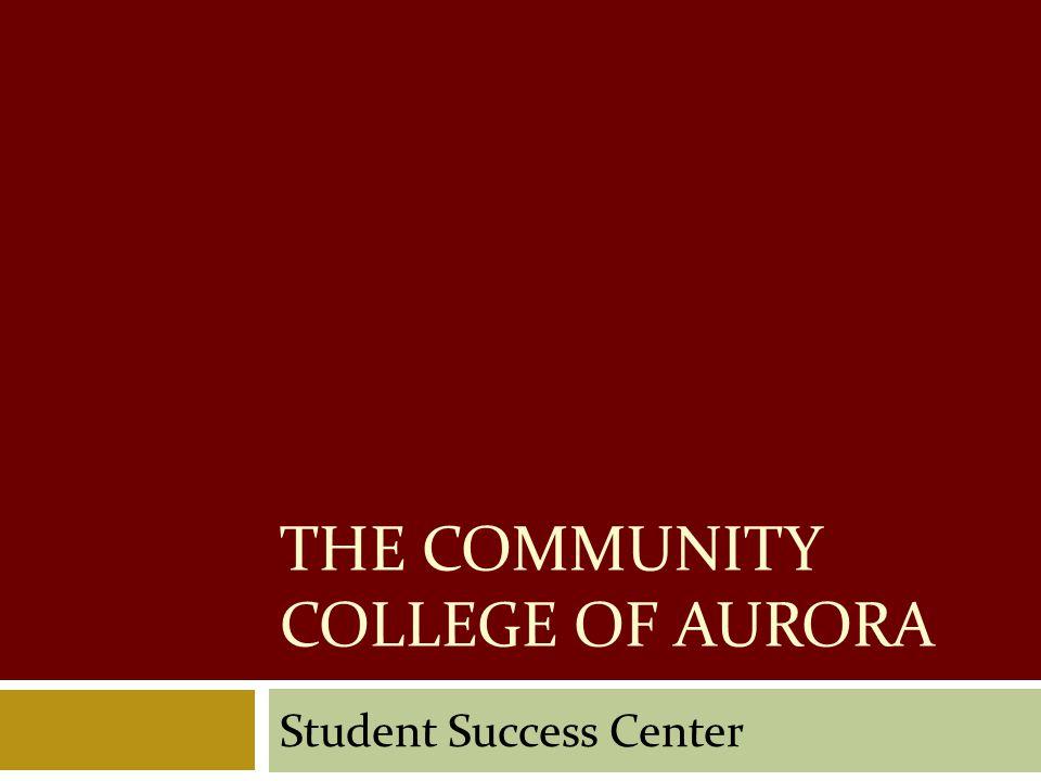 THE COMMUNITY COLLEGE OF AURORA Student Success Center
