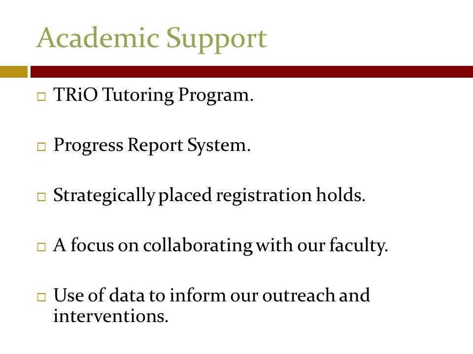 Academic Support  TRiO Tutoring Program.  Progress Report System.