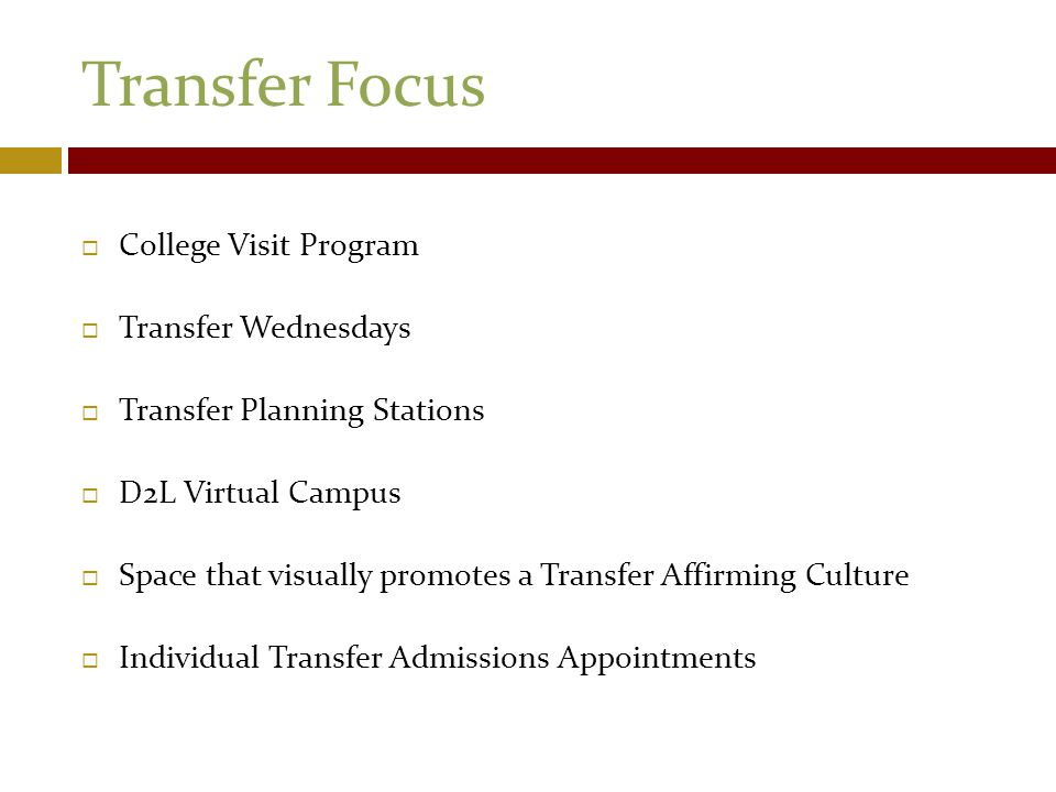 Transfer Focus  College Visit Program  Transfer Wednesdays  Transfer Planning Stations  D2L Virtual Campus  Space that visually promotes a Transf