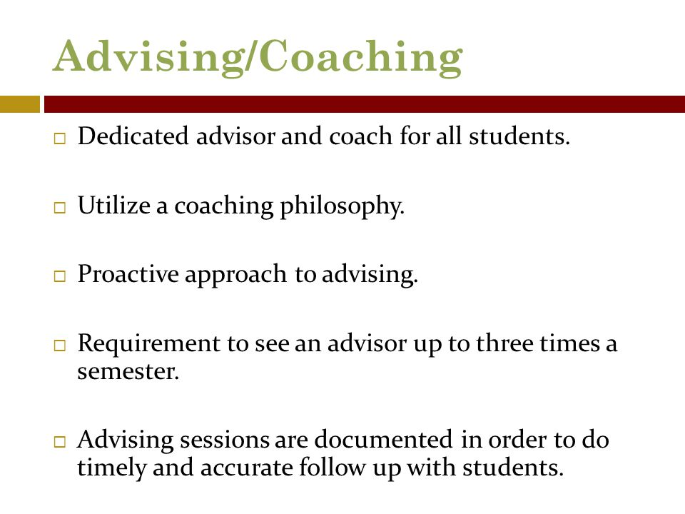 Advising/Coaching  Dedicated advisor and coach for all students.