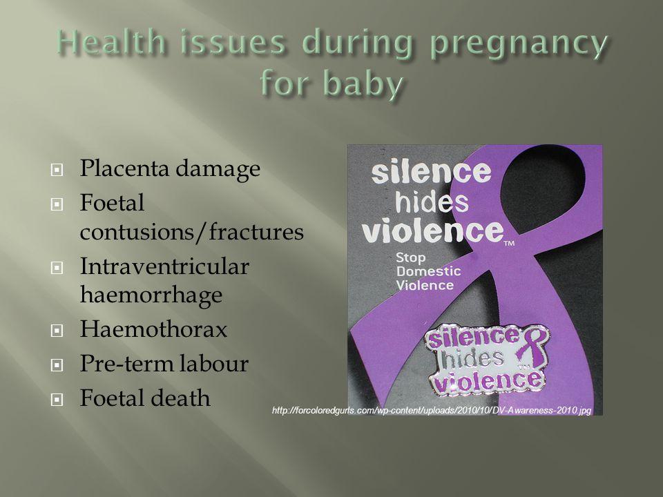  Placenta damage  Foetal contusions/fractures  Intraventricular haemorrhage  Haemothorax  Pre-term labour  Foetal death http://forcoloredgurls.com/wp-content/uploads/2010/10/DV-Awareness-2010.jpg