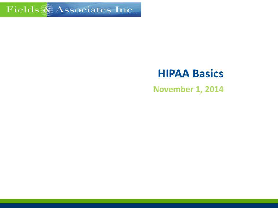 Fieldsinc.com  Fields & Associates Policy  Terms & Definitions  HIPAA Timeline  Review of Basics Privacy Security Breach Enforcement References 2 Contents