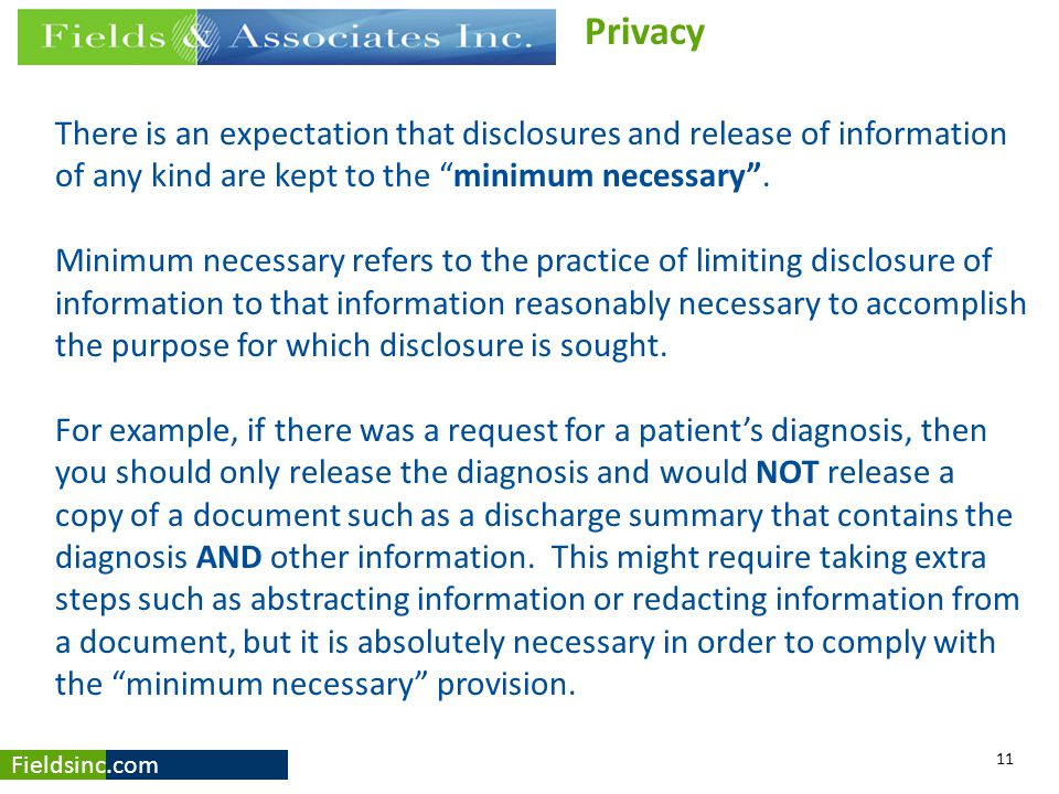 """Fieldsinc.com There is an expectation that disclosures and release of information of any kind are kept to the """"minimum necessary"""". Minimum necessary r"""