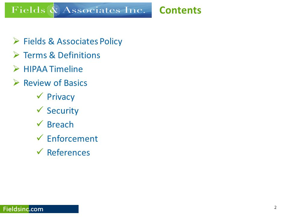 Fieldsinc.com  Fields & Associates Policy  Terms & Definitions  HIPAA Timeline  Review of Basics Privacy Security Breach Enforcement References 2