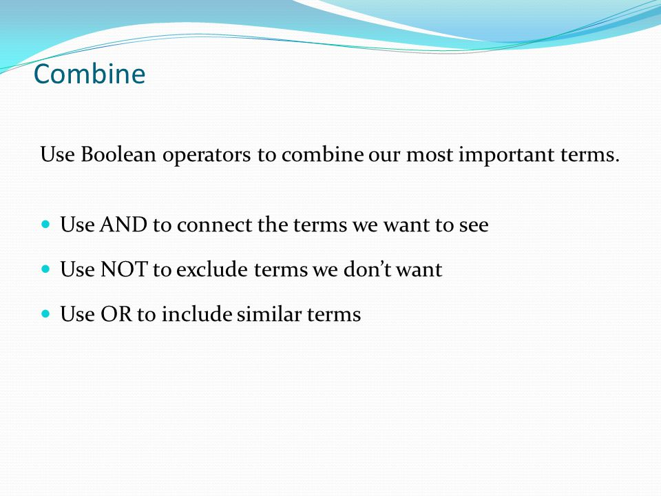 Combine Use Boolean operators to combine our most important terms.