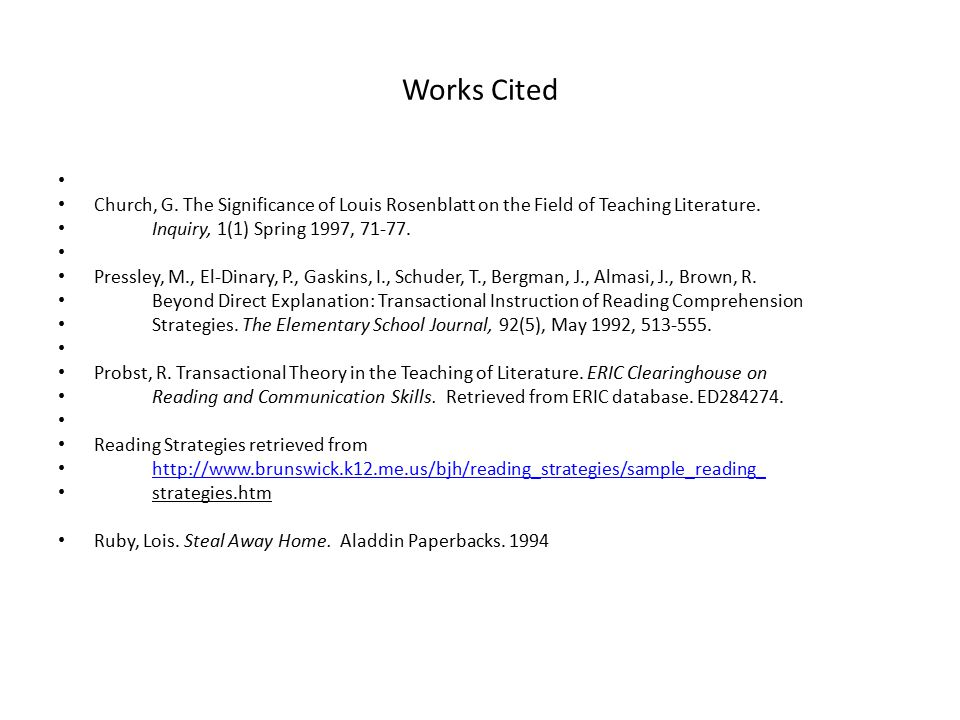 Works Cited Church, G. The Significance of Louis Rosenblatt on the Field of Teaching Literature. Inquiry, 1(1) Spring 1997, 71-77. Pressley, M., El-Di