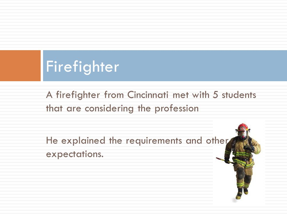 Firefighter A firefighter from Cincinnati met with 5 students that are considering the profession He explained the requirements and other expectations.