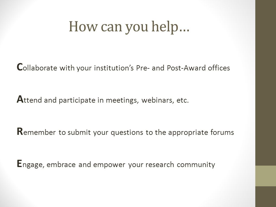 How can you help… C ollaborate with your institution's Pre- and Post-Award offices A ttend and participate in meetings, webinars, etc.