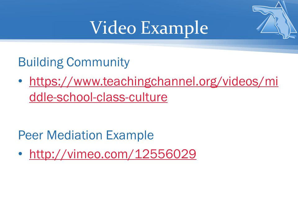 Video Example Building Community https://www.teachingchannel.org/videos/mi ddle-school-class-culture https://www.teachingchannel.org/videos/mi ddle-school-class-culture Peer Mediation Example http://vimeo.com/12556029