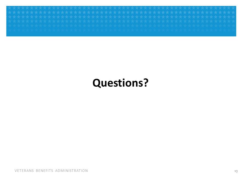 VETERANS BENEFITS ADMINISTRATION Questions? 13