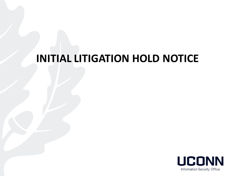 INITIAL LITIGATION HOLD NOTICE Information Security Office