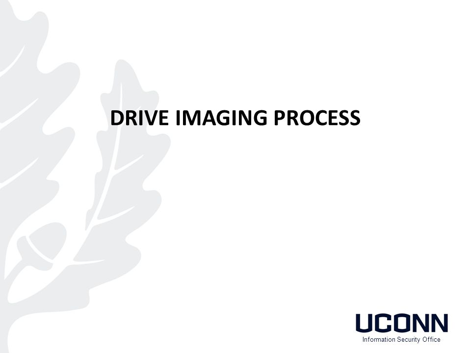 DRIVE IMAGING PROCESS Information Security Office