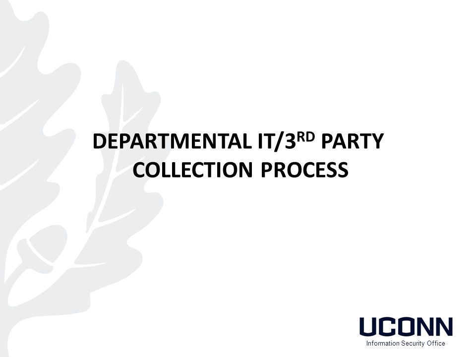 DEPARTMENTAL IT/3 RD PARTY COLLECTION PROCESS Information Security Office