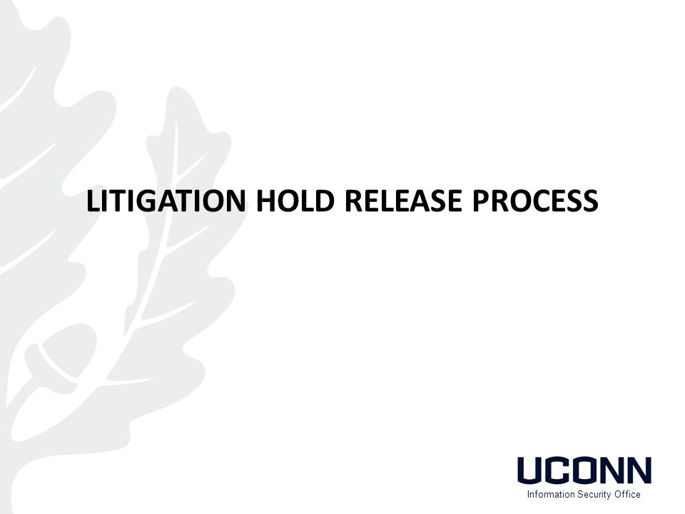 LITIGATION HOLD RELEASE PROCESS Information Security Office