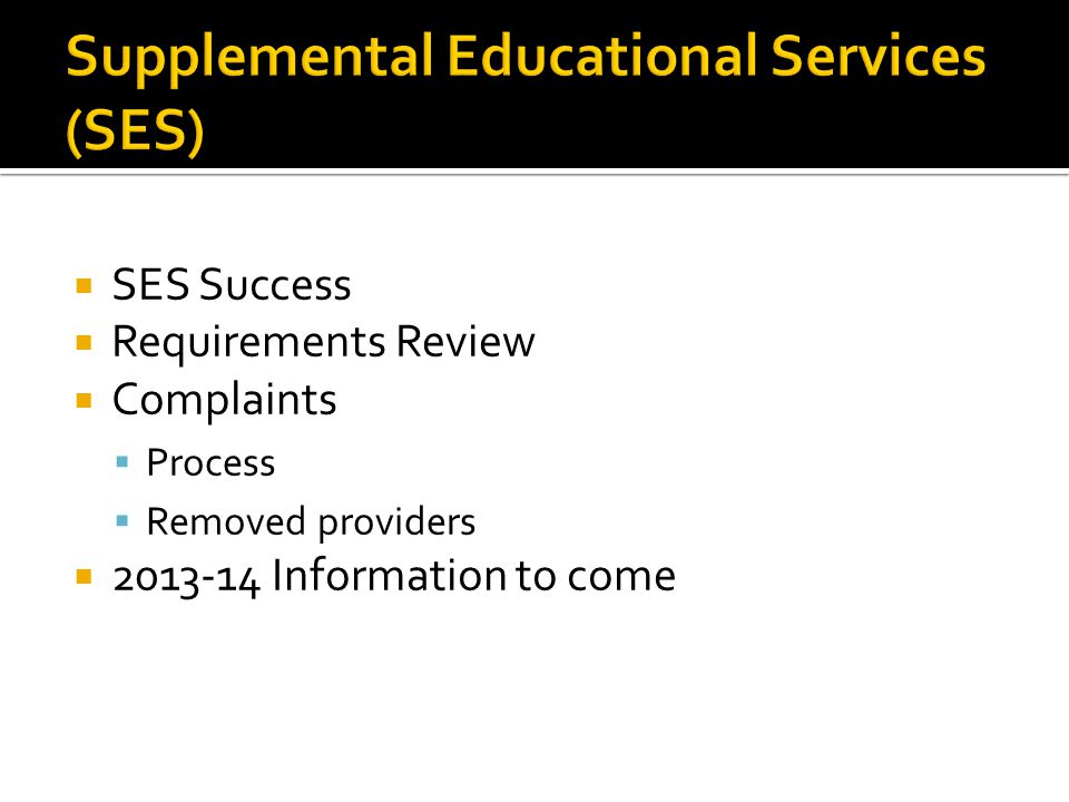  SES Success  Requirements Review  Complaints  Process  Removed providers  2013-14 Information to come