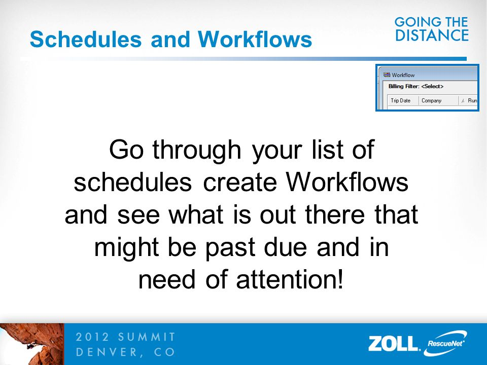 Schedules and Workflows Go through your list of schedules create Workflows and see what is out there that might be past due and in need of attention!