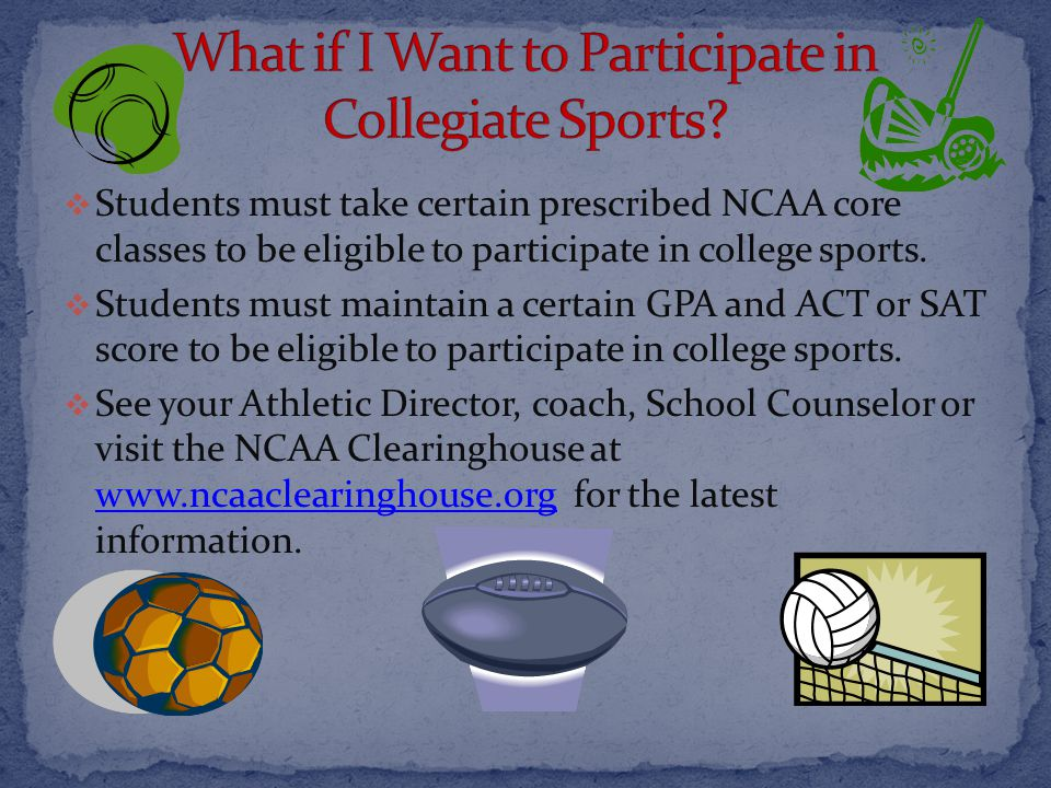  Students must take certain prescribed NCAA core classes to be eligible to participate in college sports.