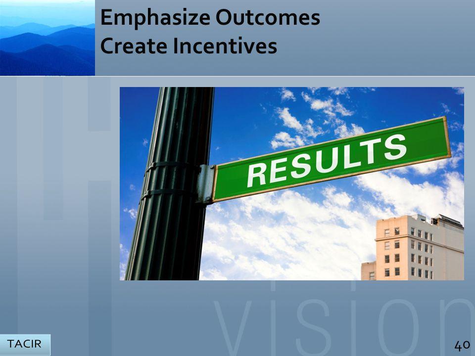 Emphasize Outcomes Create Incentives 40