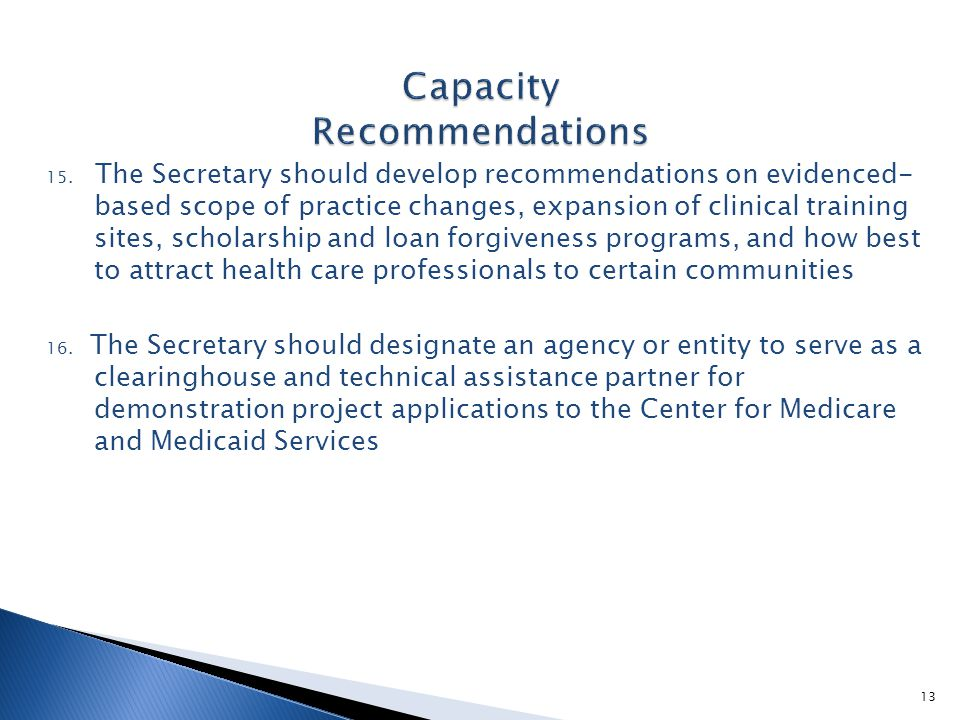 15. The Secretary should develop recommendations on evidenced- based scope of practice changes, expansion of clinical training sites, scholarship and