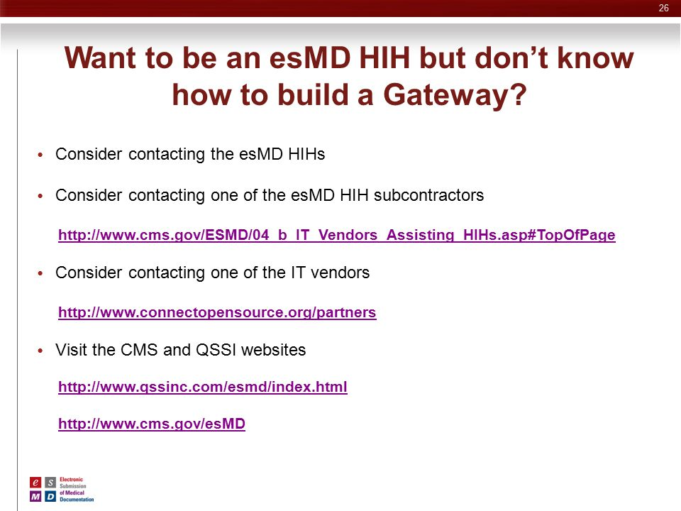 Want to be an esMD HIH but don't know how to build a Gateway? Consider contacting the esMD HIHs Consider contacting one of the esMD HIH subcontractors