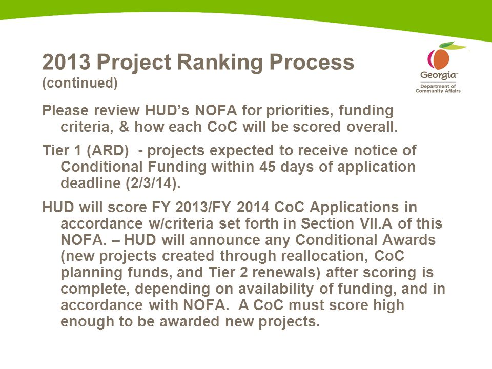 2013 Project Ranking Process (continued) Please review HUD's NOFA for priorities, funding criteria, & how each CoC will be scored overall.