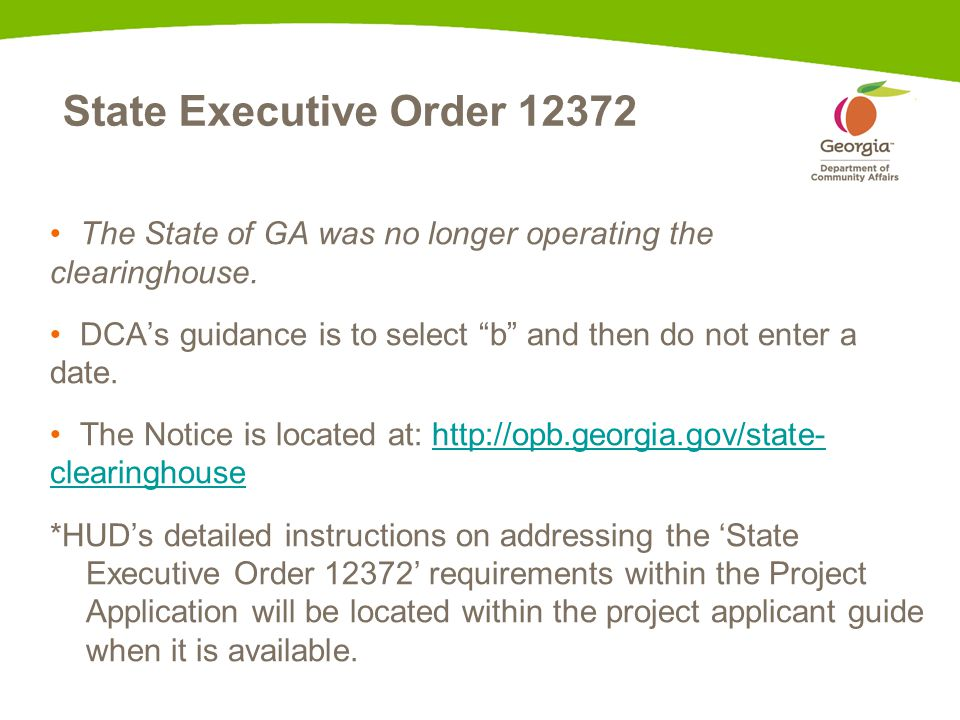 "State Executive Order 12372 The State of GA was no longer operating the clearinghouse. DCA's guidance is to select ""b"" and then do not enter a date. T"