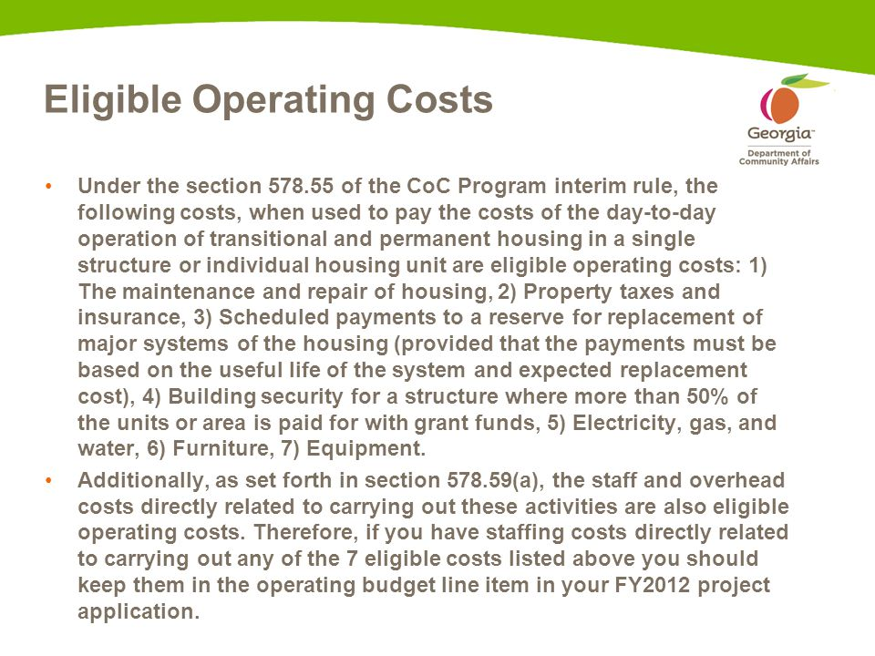 Eligible Operating Costs Under the section 578.55 of the CoC Program interim rule, the following costs, when used to pay the costs of the day-to-day o