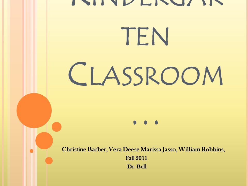 E THICAL D ILEMMA IN A K INDERGAR TEN C LASSROOM … Christine Barber, Vera Deese Marissa Jasso, William Robbins, Fall 2011 Dr.