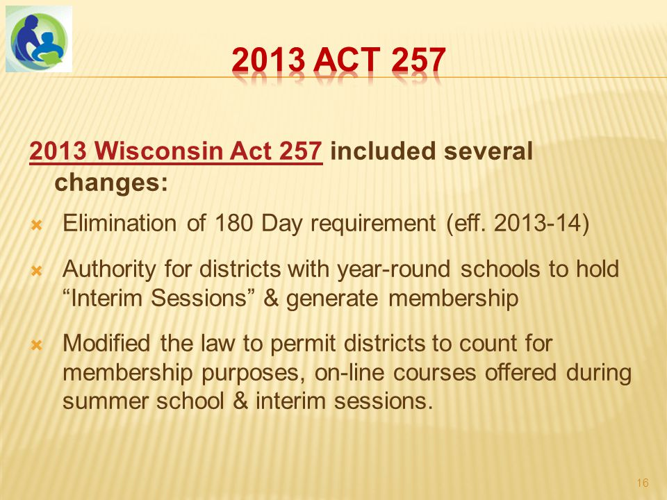 2013 Wisconsin Act 2572013 Wisconsin Act 257 included several changes:  Elimination of 180 Day requirement (eff.