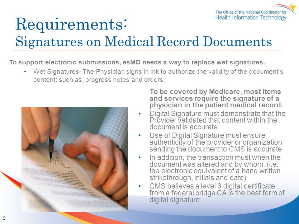 Requirements: Signatures on Medical Record Documents To support electronic submissions, esMD needs a way to replace wet signatures.
