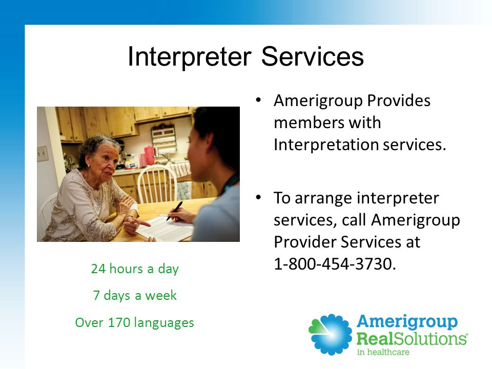 12 Interpreter Services Amerigroup Provides members with Interpretation services.