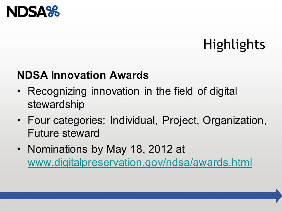 Highlights NDSA Innovation Awards Recognizing innovation in the field of digital stewardship Four categories: Individual, Project, Organization, Futur
