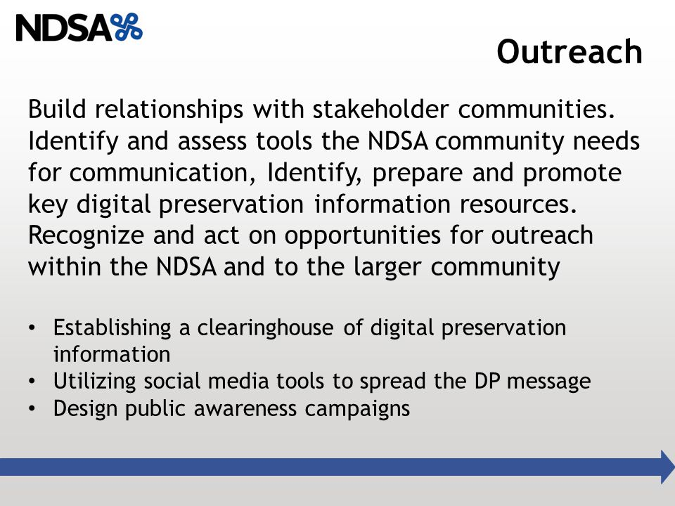 Outreach Build relationships with stakeholder communities. Identify and assess tools the NDSA community needs for communication, Identify, prepare and