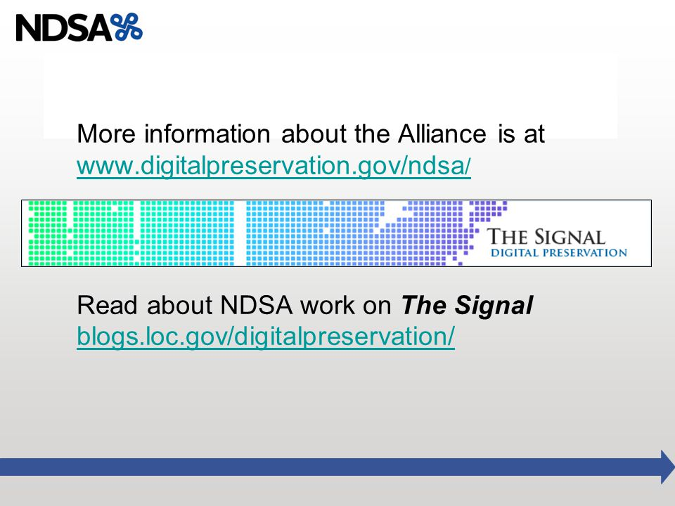 More information about the Alliance is at www.digitalpreservation.gov/ndsa / Read about NDSA work on The Signal blogs.loc.gov/digitalpreservation/