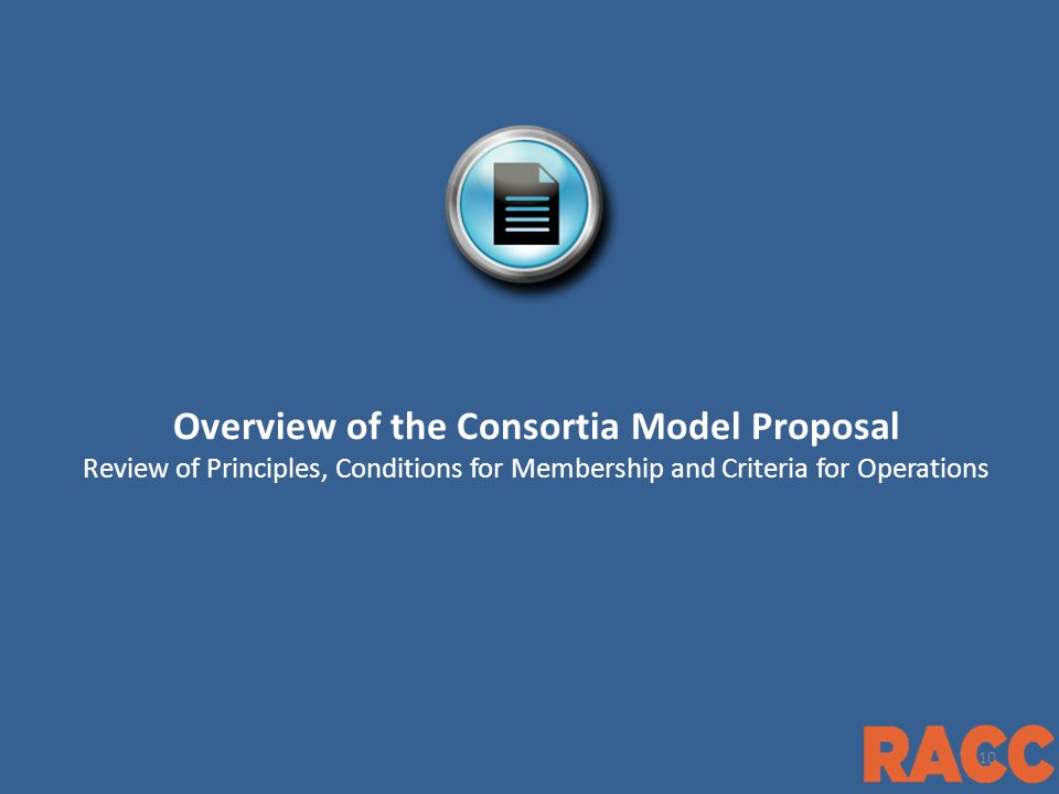 1 Overview of the Consortia Model Proposal Review of Principles, Conditions for Membership and Criteria for Operations 10