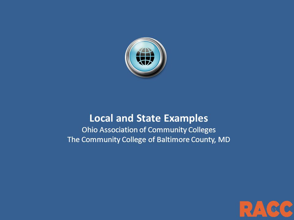 1 Local and State Examples Ohio Association of Community Colleges The Community College of Baltimore County, MD 13