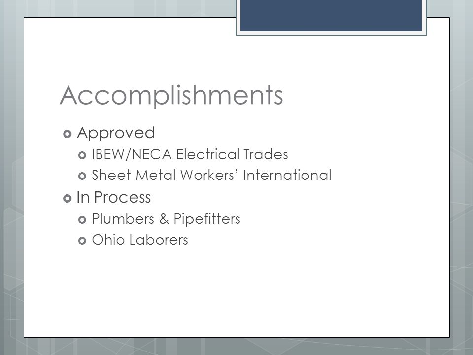Accomplishments  Approved  IBEW/NECA Electrical Trades  Sheet Metal Workers' International  In Process  Plumbers & Pipefitters  Ohio Laborers