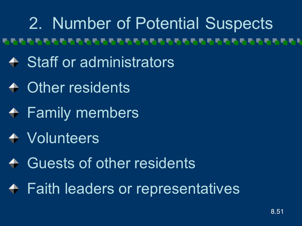 8.51 2. Number of Potential Suspects Staff or administrators Other residents Family members Volunteers Guests of other residents Faith leaders or repr