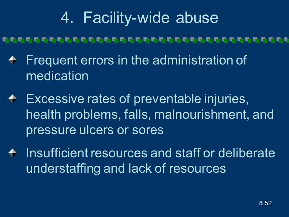 8.52 4. Facility-wide abuse Frequent errors in the administration of medication Excessive rates of preventable injuries, health problems, falls, malno
